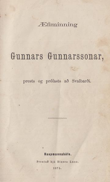 Æfiminning Gunnars Gunnarssonar, prests og prófasts að Svalbarði. Prentað hjá Bianco Luno 1875.